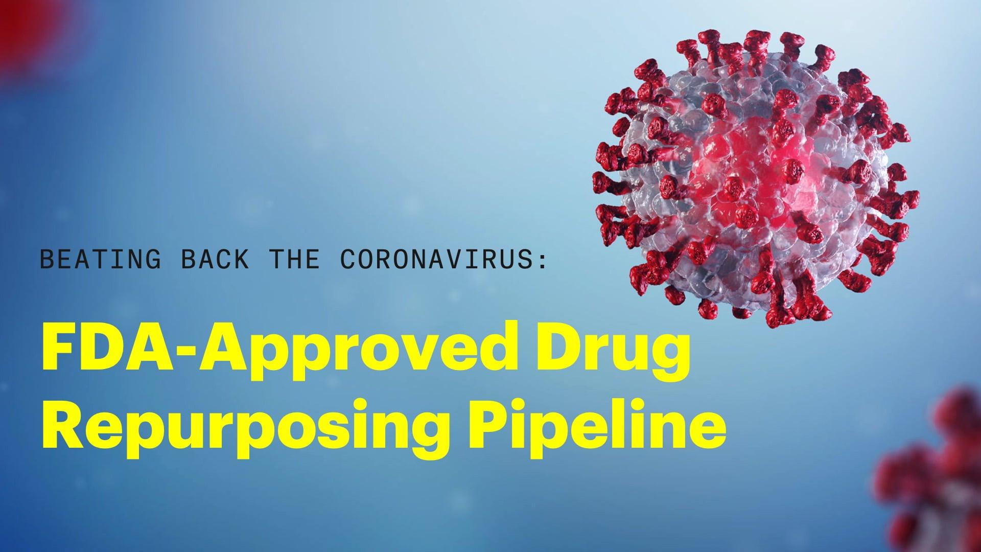 Beating Back the Coronavirus: FDA-Approved Drug Repurposing Pipeline
