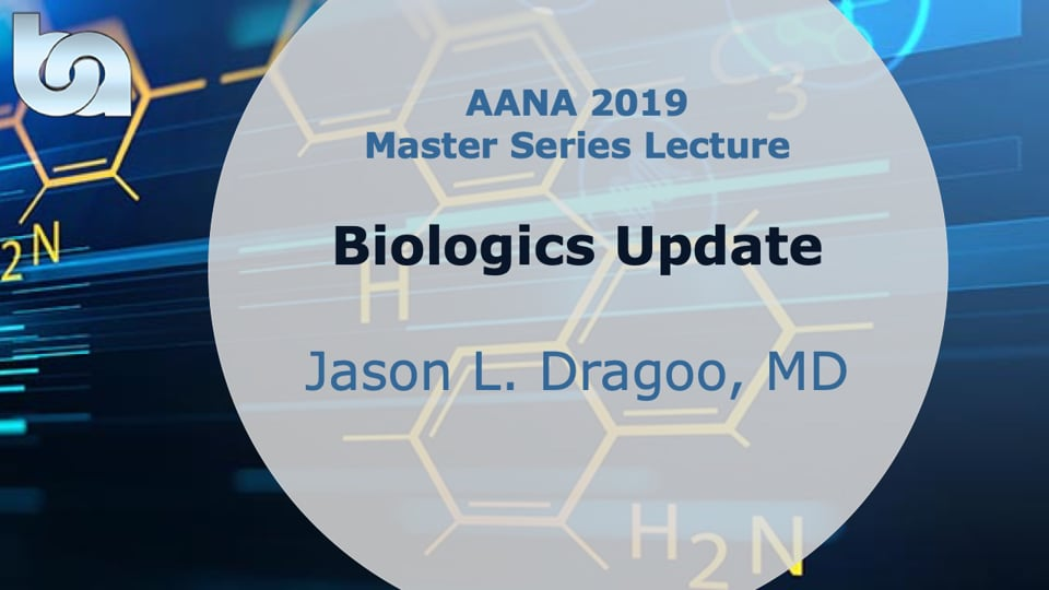 Biologics Update - AANA19 Master Series Lecture
