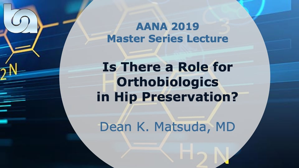 Is There a Role for Othobiologics in Hip Preservation? - AANA19 Master Series Lecture