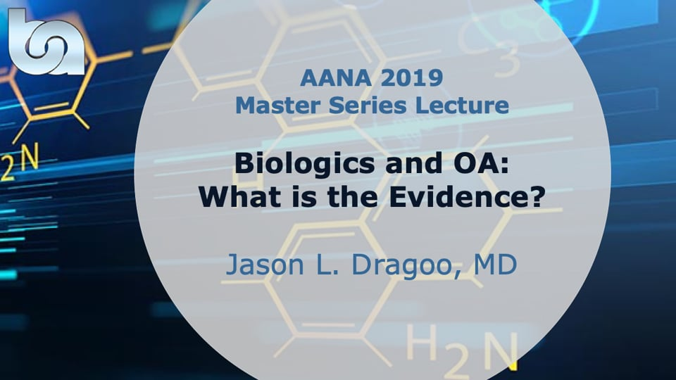 Biologics and OA: What is the Evidence?  - AANA19 Master Series Lecture