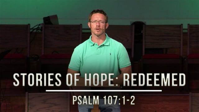 June 12, 2020   Stories of Hope: Redeemed   Psalm 107:1-2