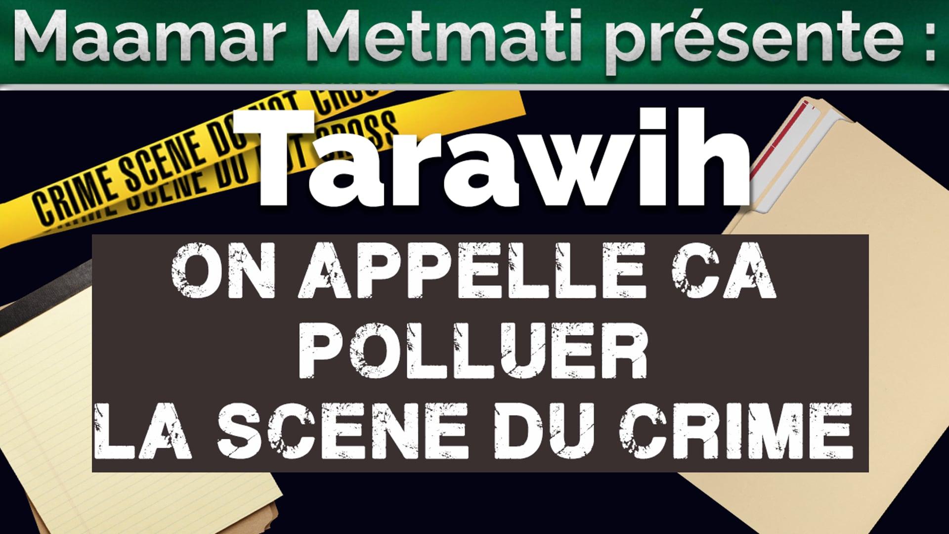 Tarawih : On appelle ça polluer la scène du crime