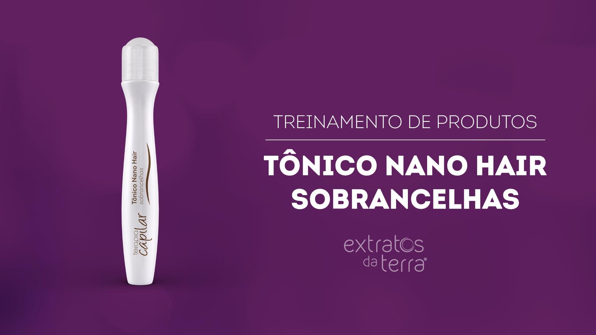 Conhecendo o Produto - Terapia Capilar Tônico Nano Hair Sobrancelhas