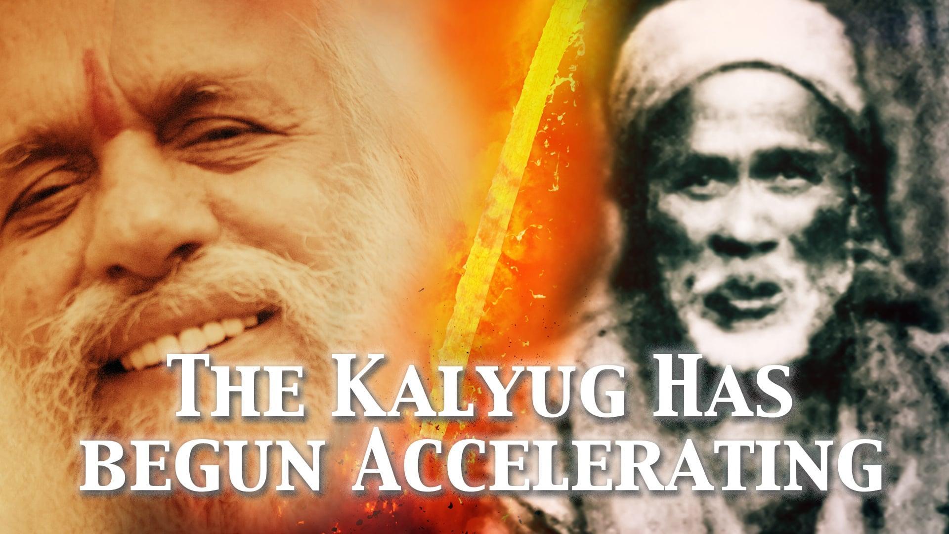 The Kalyug has begun accelerating