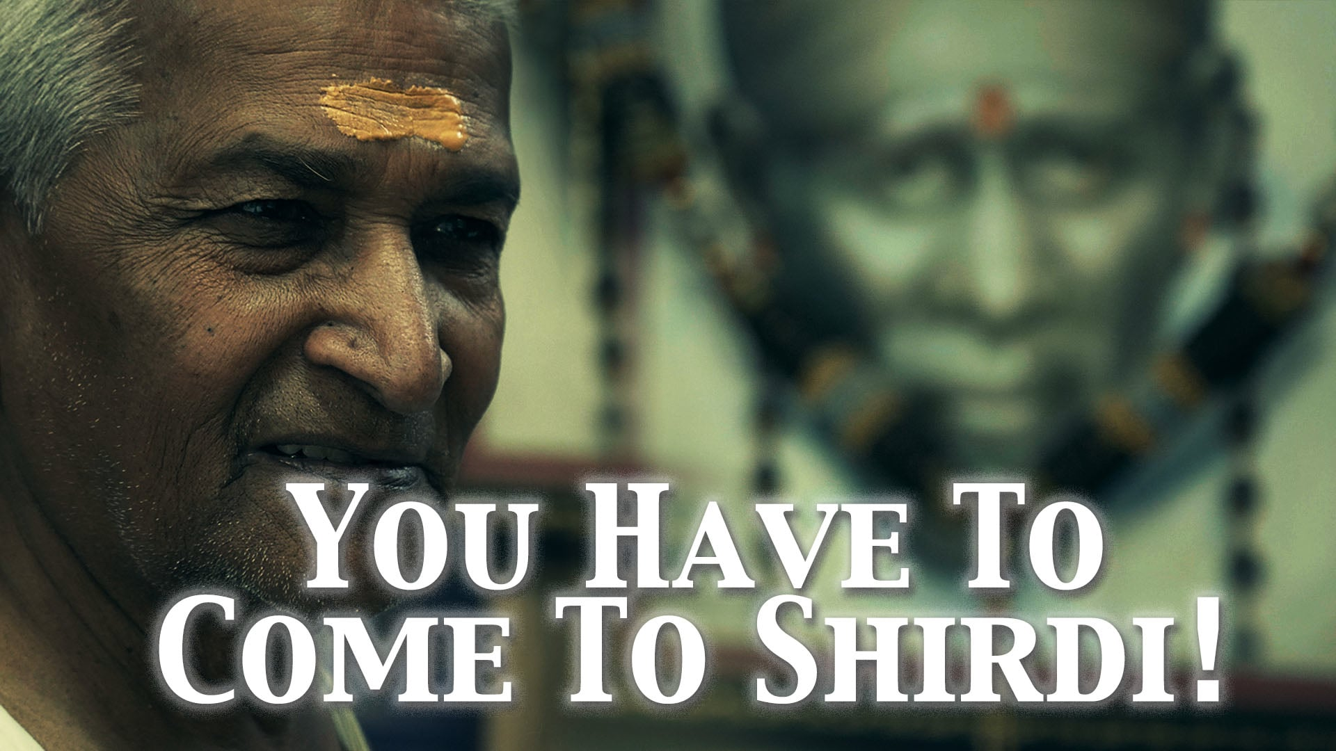 """""""You have to come to Shirdi."""""""