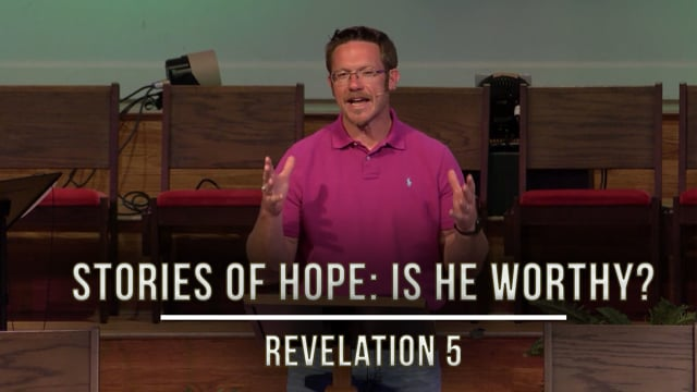 "June 19, 2020   ""Stories of Hope: Is He Worthy?""   Revelation 5"