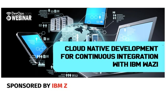Cloud native development for Continuous Integration with IBM Z