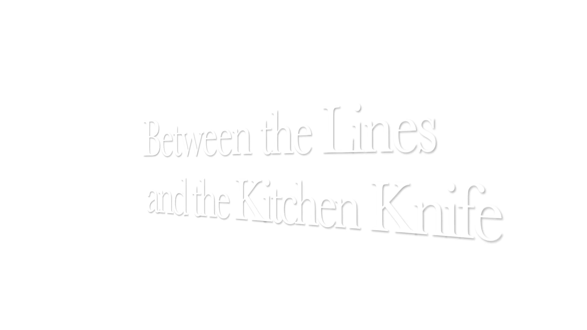 Between the Lines and the Kitchen Knife