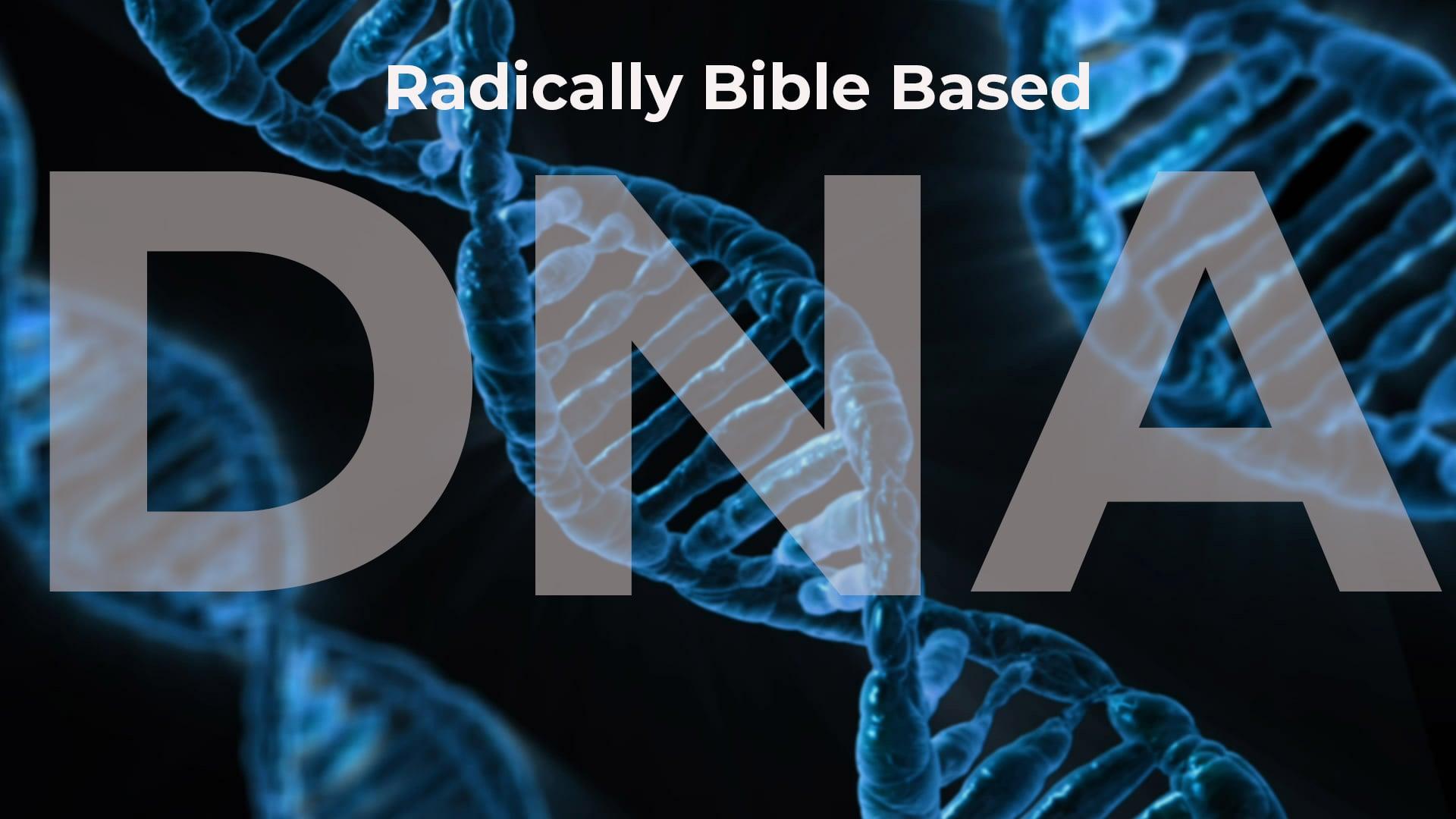 DNA-Radically Bible-Based Pt 1