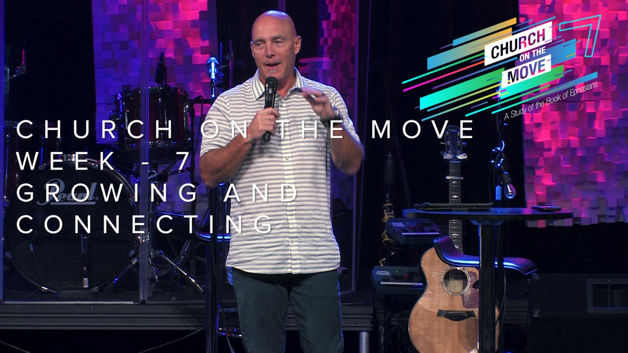 Church On The Move - Week 7 - Growing and Connecting