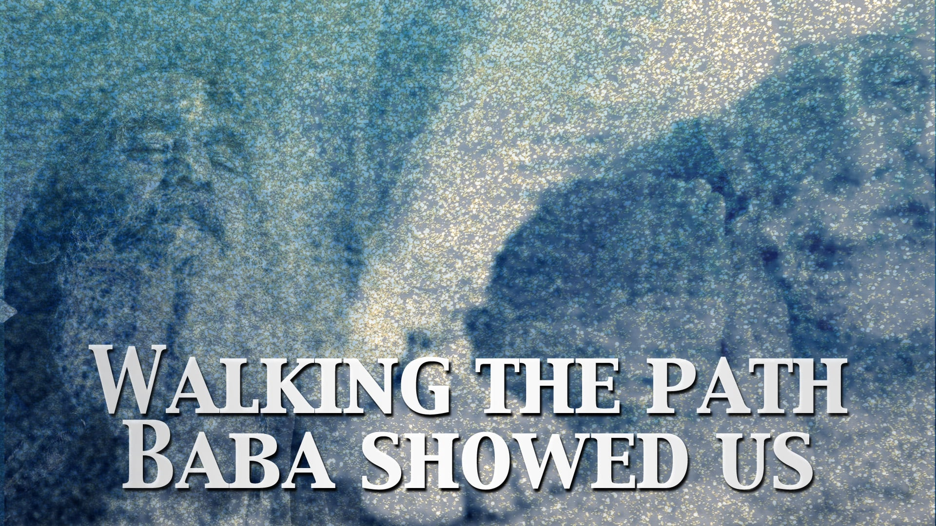 Walking the Path that Baba Showed Us