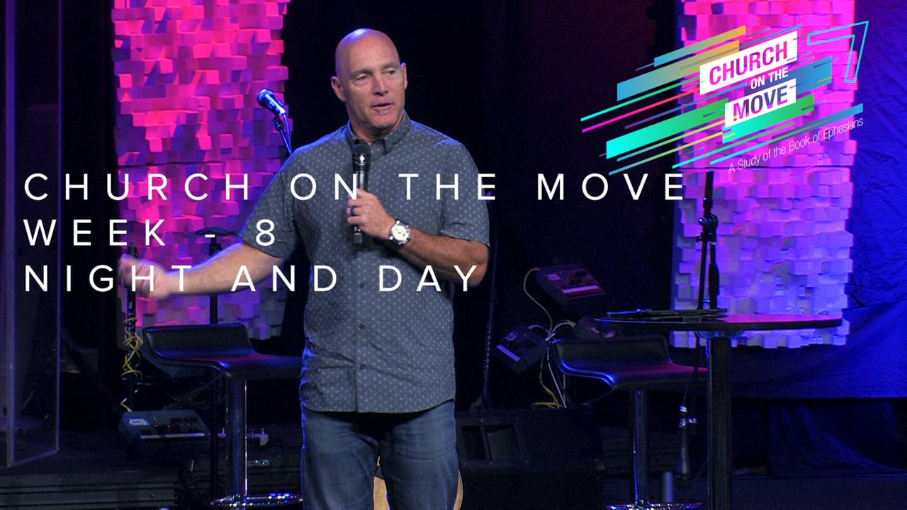 Church On The Move - Week 8 - Night And Day