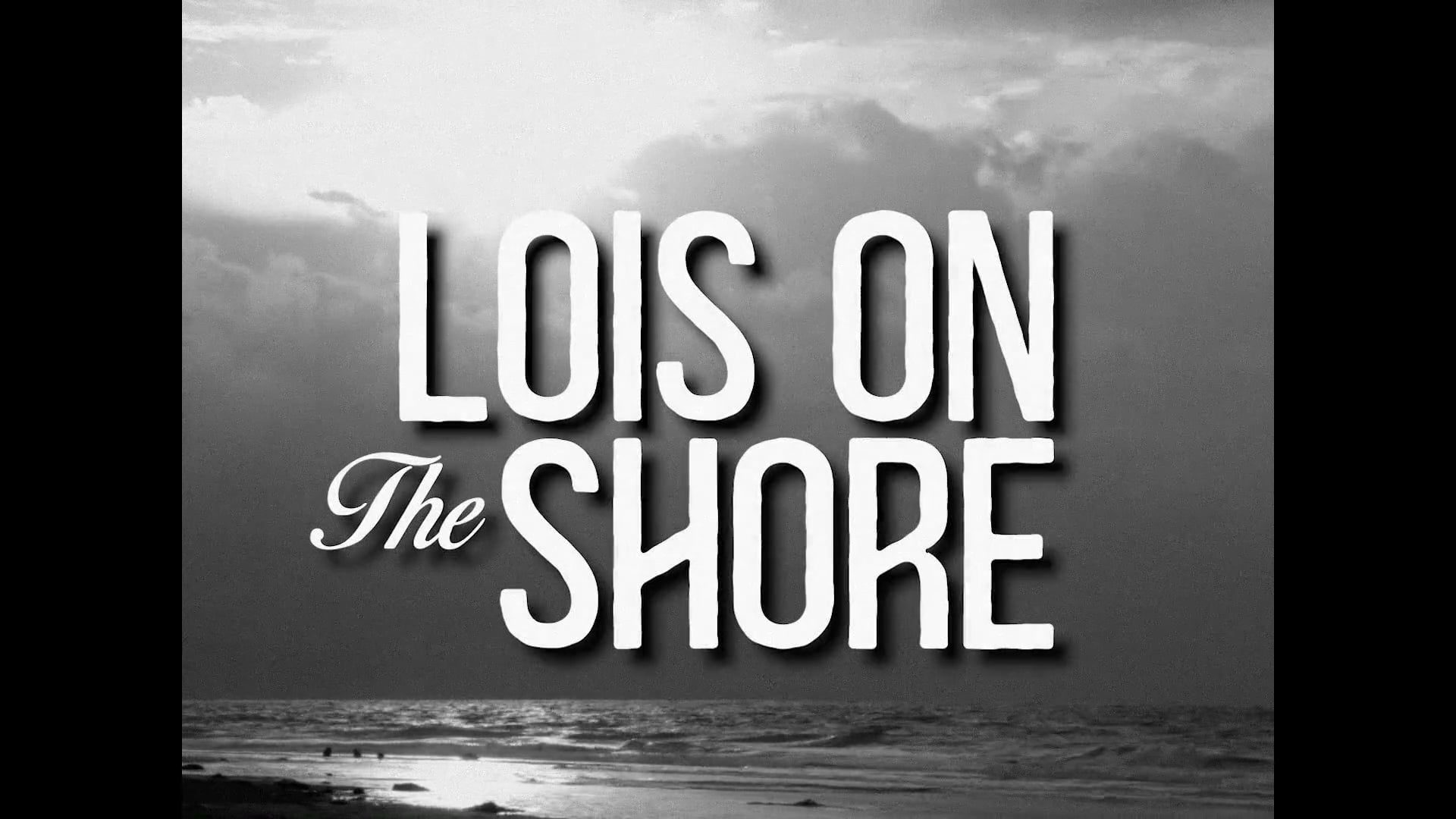 Lois On The Shore (P5 for Advanced Directing)