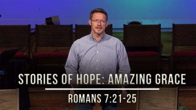 July 24, 2020 | Stories of Hope: Amazing Grace | Romans 7:21-25