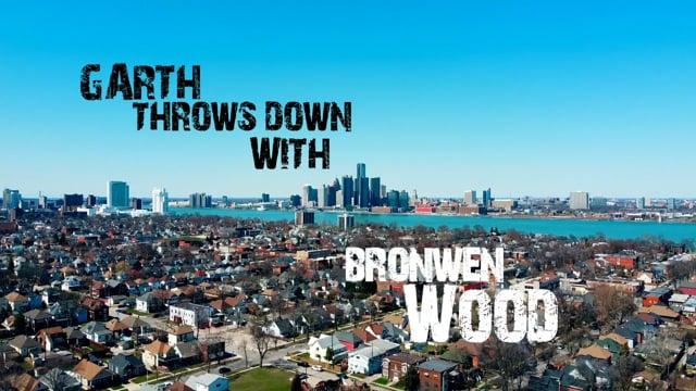 Garth Throws Down with Bronwen Wood