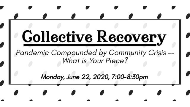Collective Recovery: Pandemic Compounded by Community Crisis — What is Your Piece?