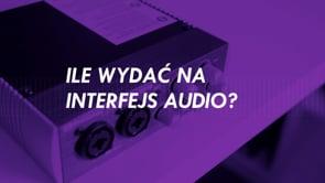 Ile wydać na interfejs audio?