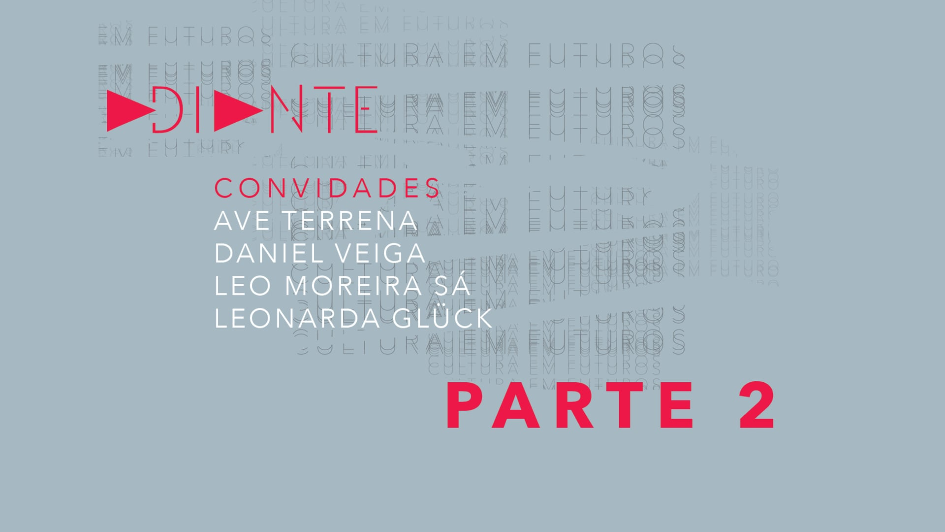 ADIANTE > Parte 2: Ave Terrena + Daniel Veiga + Leo Moreira Sá + Leonarda Glück