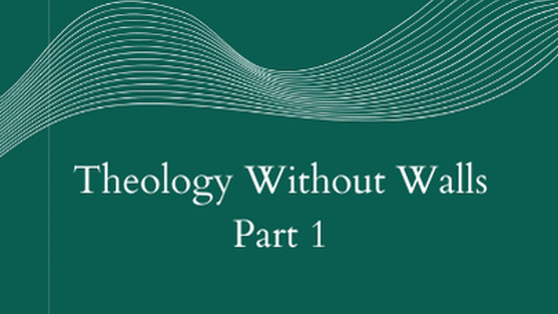Theology Without Walls Part 1