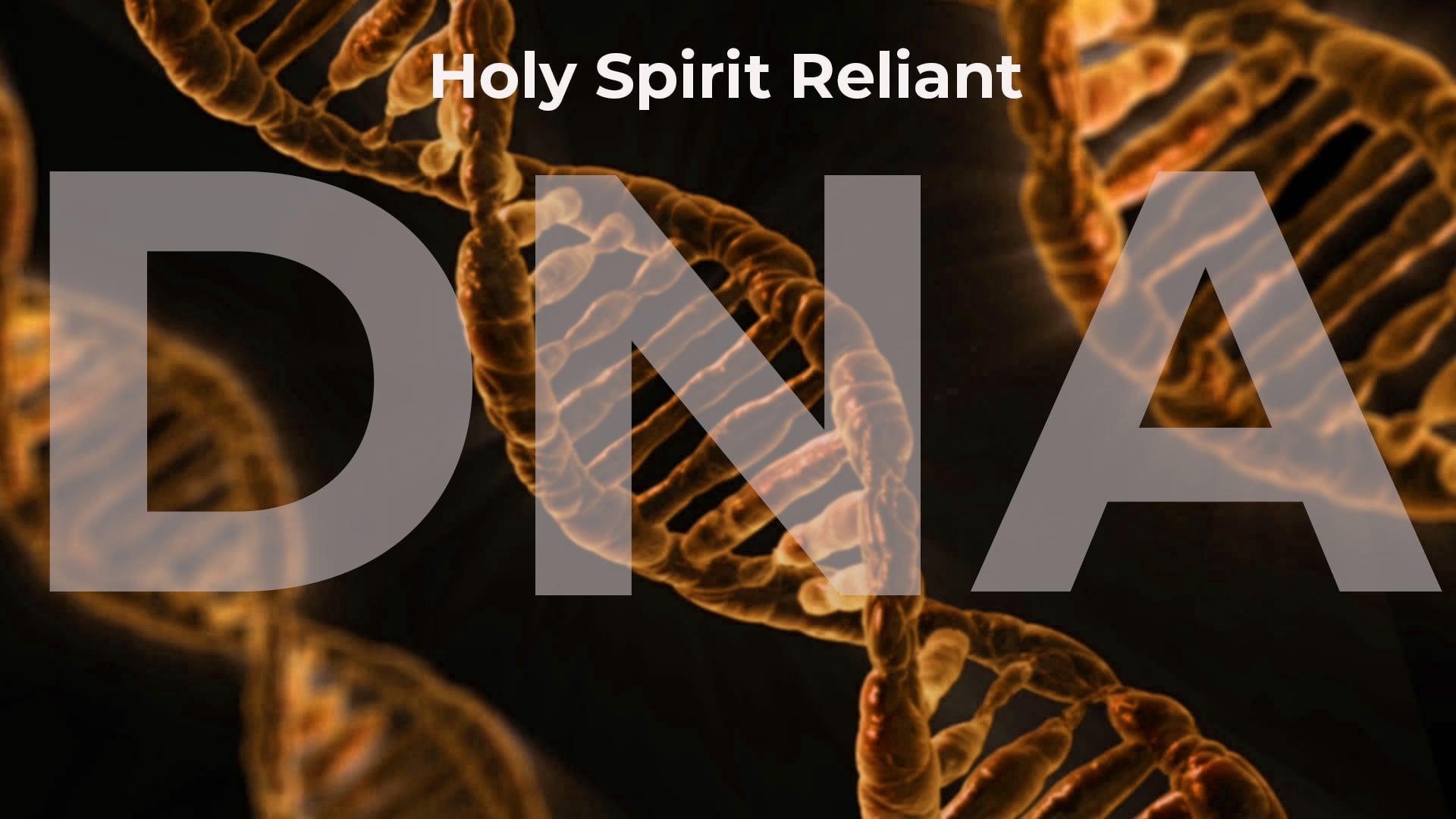 DNA - Holy Spirit Reliant - Part 1