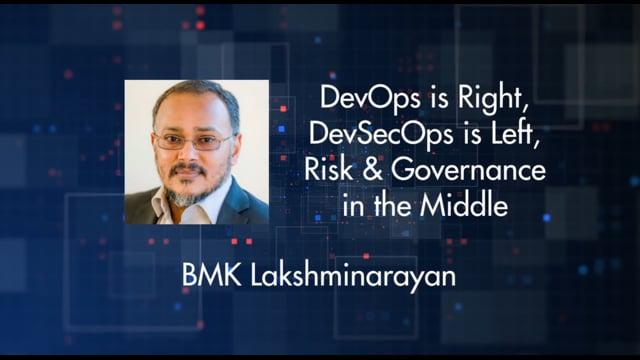 BMK Lakshminarayan - DevOps is Right, DevSecOps is Left, Risk & Governance in the Middle