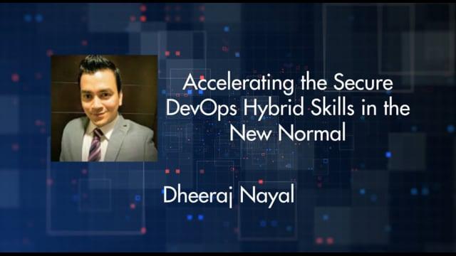 Dheeraj Nayal - Accelerating the Secure DevOps hybrid skills in the new normal