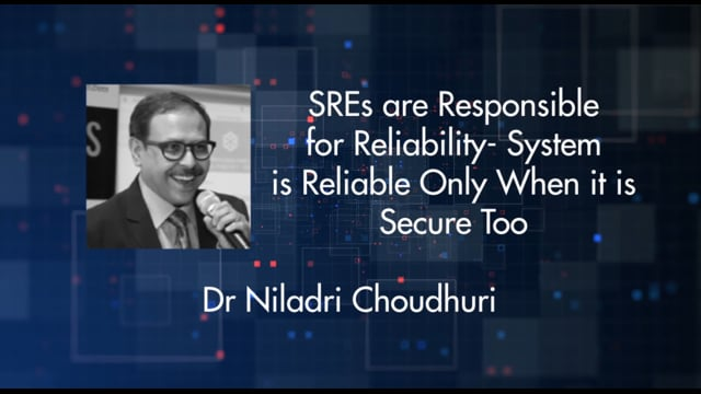 Dr Niladri Choudhuri - SREs are responsible for Reliability- System is reliable only when it is secure too