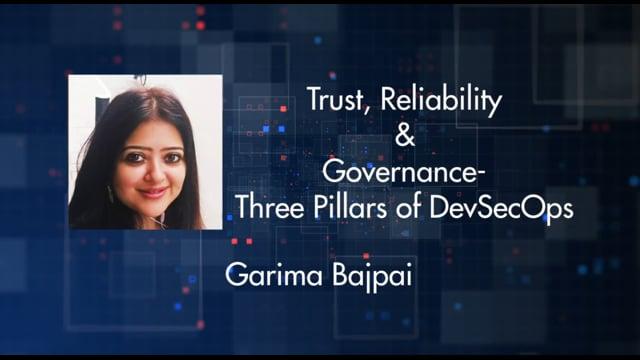 Garima Bajpai - Trust, Reliability & Governance- Three Pillars of DevSecOps