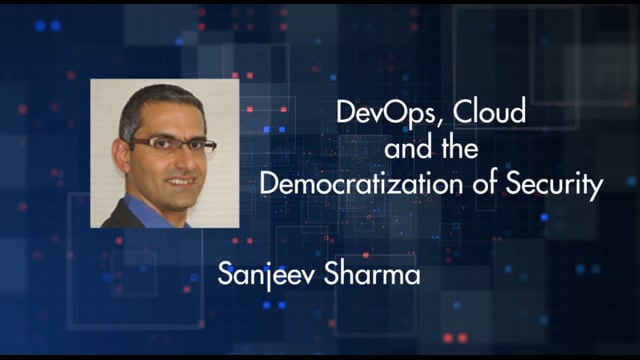 Sanjeev Sharma - DevOps, Cloud and the democratization of Security