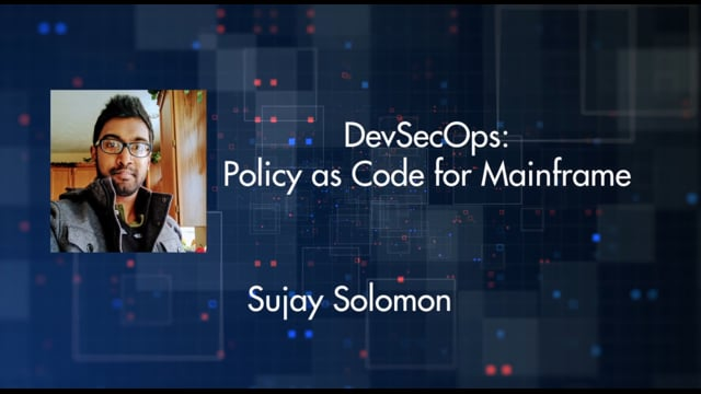 Sujay Solomon - DevSecOps: Policy as Code for Mainframe