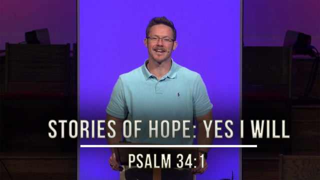 September 4, 2020 | Stories of Hope: Yes I Will | Psalm 34:1