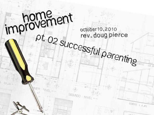 10/10/10 - Home Improvement Part 2 - Successful Parenting