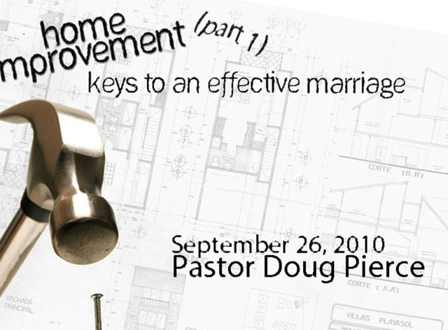 Home Improvement - Part 1 - Keys to an Effective Marriage