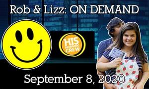 Rob & Lizz On Demand: Monday, September 8, 2020