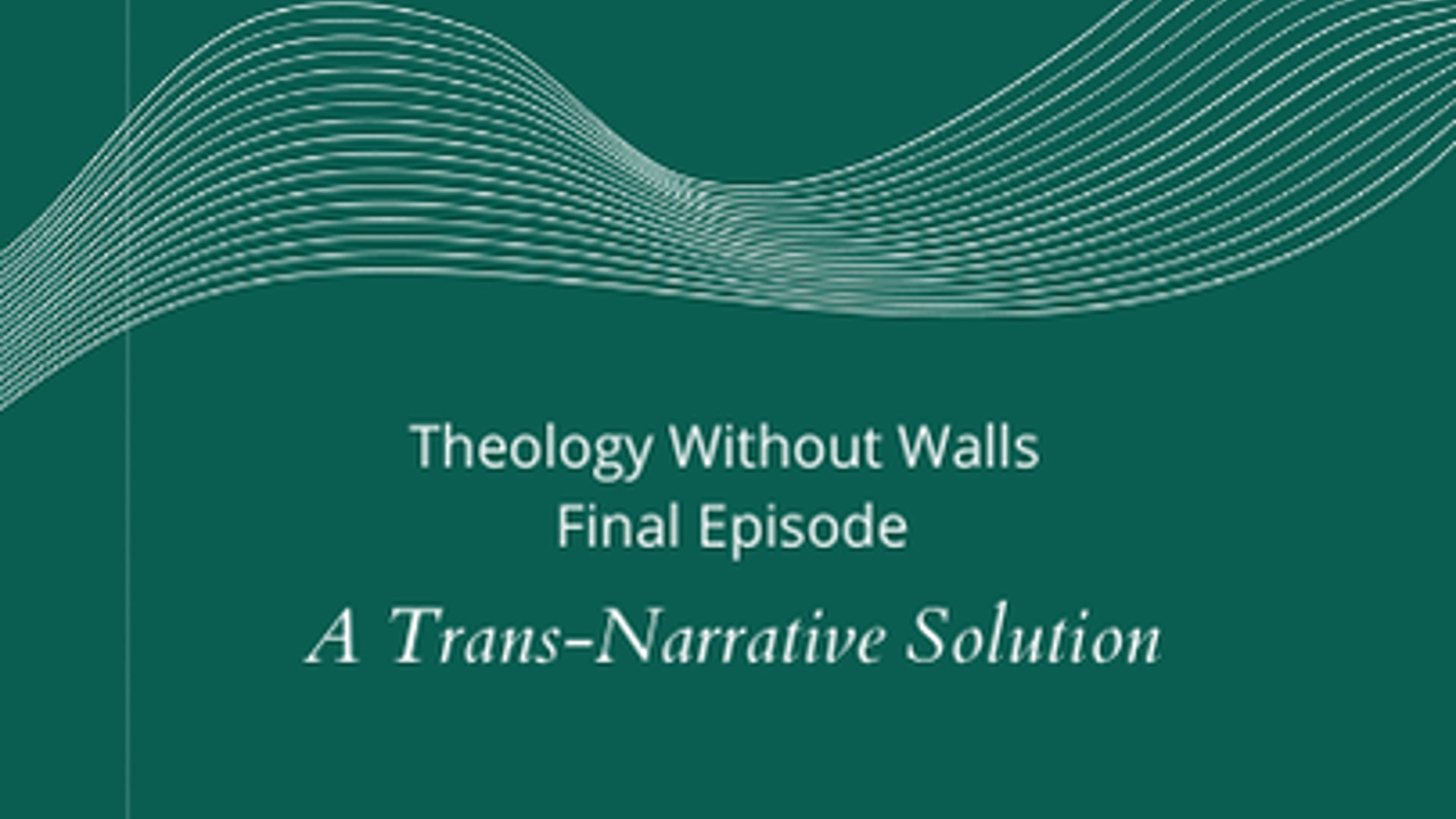 Theology Without Walls - A Trans-Narrative Solution