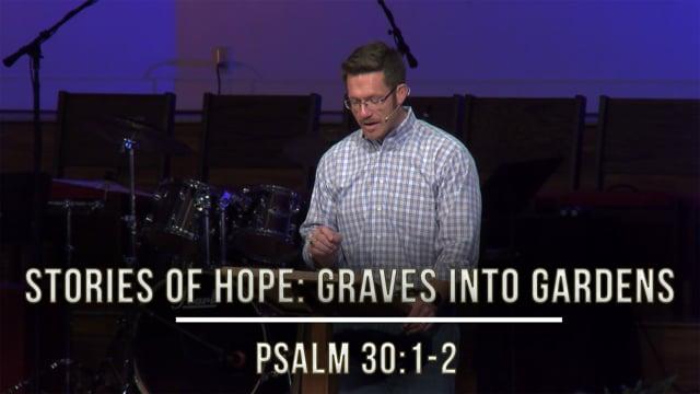 September 11, 2020 | Stories of Hope: Graves into Gardens | Psalm 30:1-12