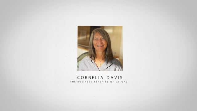 Cornelia Davis - The Business Benefits of GitOps