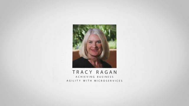 Tracy Ragan - Achieving Business Agility with Microservices
