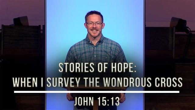 September 25, 2020 | Stories of Hope: When I Survey the Wondrous Cross | John 15:13