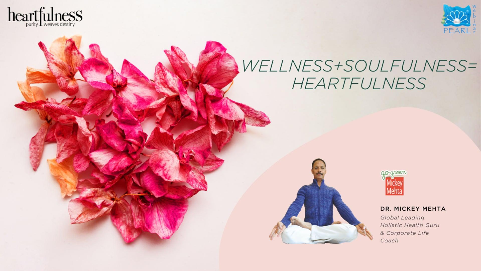 Wellness+Soulfulness=Heartfulness by Dr. Mickey Mehta