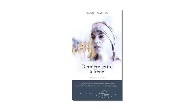 """Ecoutez les premières lignes : """"Dernière lettre à Irène"""" de Daniel Nahon - Ed. Parole 2020"""