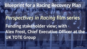 Thumbnail of The view from a funding stakeholder with Alex Frost, Chief Executive Officer at the UK TOTE Group