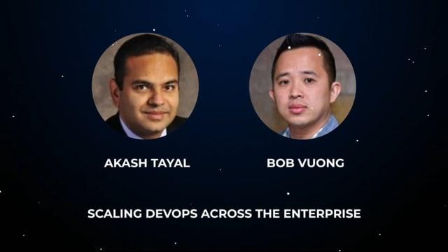 Akash Tayal & Bob Vuong - Scaling DevOps across the Enterprise