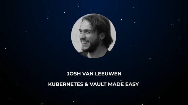 Josh Van Leeuwen - Kubernetes & Vault Made Easy