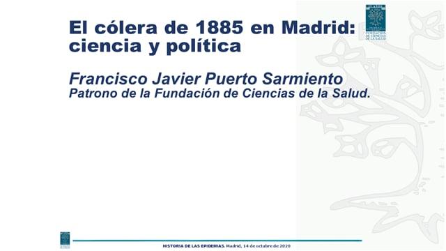 D. Javier Puerto - EL CÓLERA DE 1885 EN MADRID: CIENCIA Y POLÍTICA