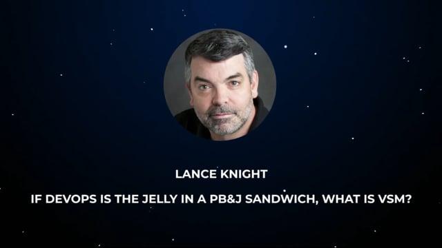 Lance Knight - If DevOps is the jelly in a PB&J sandwich, what is VSM?