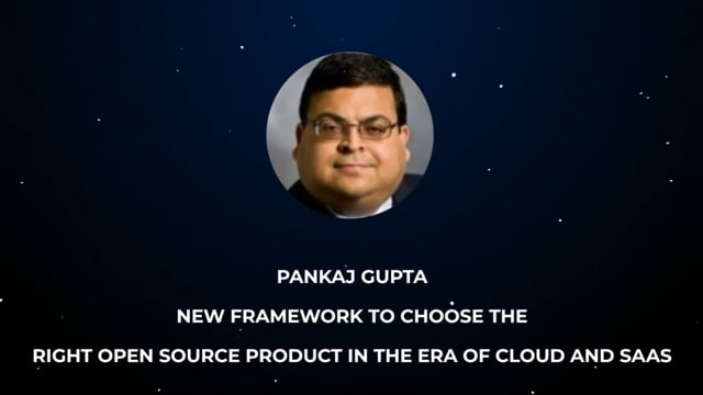 Pankaj Gupta - New Framework to Choose the Right Open Source Product in the Era of Cloud and SaaS