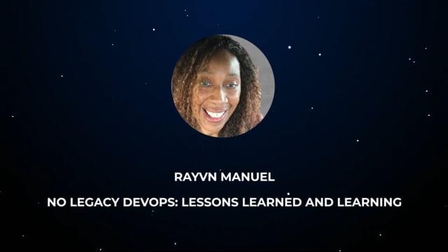 Rayvn Manuel - No Legacy DevOps: Lessons Learned and Learning