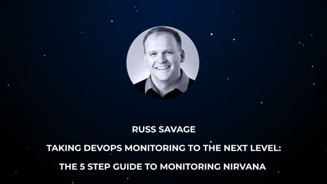 Russ Savage - Taking DevOps Monitoring to the next level - The 5 step guide to monitoring nirvana