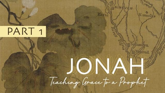 Jonah: Teaching Grace to a Prophet | Chapter 1: The Runaway Prophet | 10-18-20